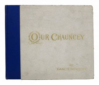 """OUR CHAUNCEY"" After Dinner Rhymes.; Delivered at the Annual Dinner of the New York Yale Alumni..."