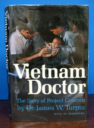 VIETNAM DOCTOR The Story of Project Concern. Dr. James W. Turpin, Al Hirshberg