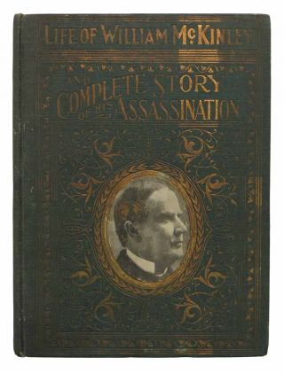 COMPLETE LIFE Of WILLIAM McKINLEY and Story of His Assassination. Salesman's Sample / Canvassing Book, 1843 - 1901, Marshall. McKinley Everett, William - Subject.