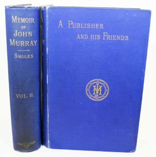 A PUBLISHER And His FRIENDS. MEMOIR And CORRESPONDENCE Of The LATE JOHN MURRAY, with an Account of the Origin and Progress of the House, 1768 - 1843. In Two Volumes. John. 1778 - 1843 Murray, Samuel Smiles.