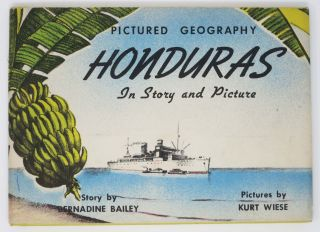 HONDURAS In STORY And PICTURES.; Pictured Geography. Second Series. Bernadine. Wiese Bailey, Kurt - Illustratior.
