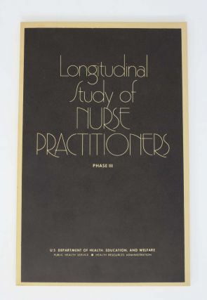 LONGITUDINAL STUDY Of NURSE PRACTITIONERS. Phase III.; DHEW Publication No. HRA 80-2. Nursing...