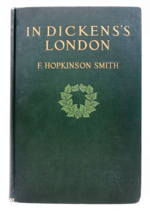 In DICKENS'S LONDON. Charles. 1812 - 1870 Dickens, F. Hopkinson Smith.