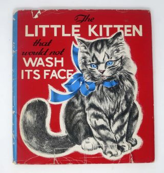 The LITTLE KITTEN That Would Not WASH ITS FACE. Edna Groff Deihl.