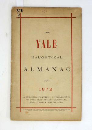 The YALE NAUGHT-ICAL ALMANAC For 1872.; A Modestly-Economical Rejuvenescence of Some Very Ancient...