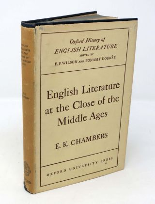 ENGLISH LITERATURE At The CLOSE Of The MIDDLE AGES.; Edited by F.P. Wilson and Bonamy Dobree. E....