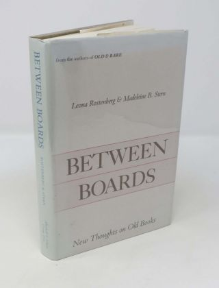 BETWEEN BOARDS; New Thoughts on Old Books. Leona Rostenberg, Madeleine B. Stern.