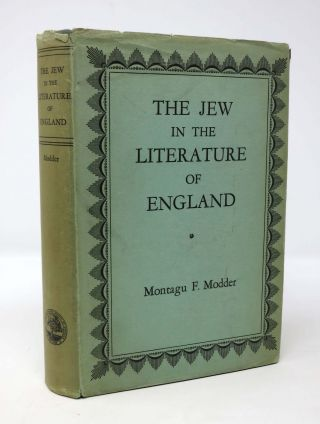The JEW In The LITERATURE Of ENGLAND To The END Of The 19th CENTURY. Mantagu Frank Modder.