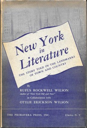 NEW YORK In LITERATURE. The Story Told in the Landmarks of Town and Country. Rufus Rockwell Wilson, Otilie Erickson.