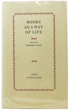 BOOKS AS A WAY OF LIFE.; Essays. Gordon N. Ray, G. Thomas - Tanselle