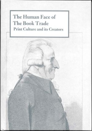 The HUMAN FACE Of The BOOK TRADE. Print Culture and its Creators. Peter Isaac, Barry McKay.