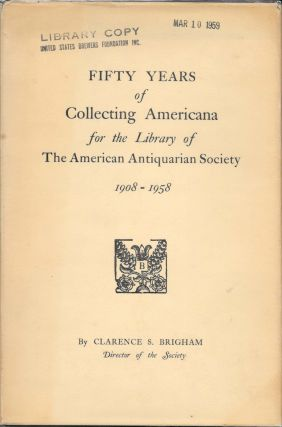 FIFTY YEARS OF COLLECTING AMERICANA for the Library of The American Antiquarian Society...