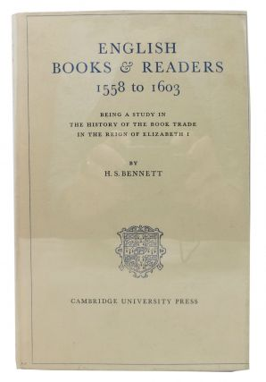 ENGLISH BOOKS & READERS 1558 TO 1603.; Being A Study in the History of the Book Trade in the...