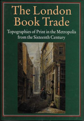 THE LONDON BOOK TRADE.; Topographies of Print in the Metropolis From the Sixteenth Century. Robin...