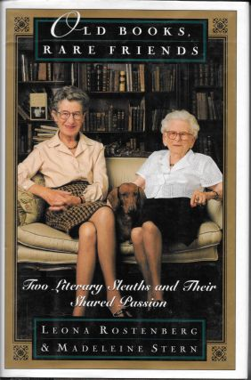 OLD BOOKS, RARE FRIENDS.; Two Literary Sleuths and Their Shared Passion. Leona Rostenberg,...