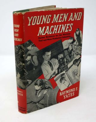 YOUNG MEN And MACHINES.; Career Guidance for the Machine Tool and Mass Production Industries. Raymond F. Yates.