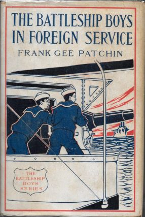 THE BATTLESHIP BOYS IN FOREIGN SERVICE.; Or Earning New Ratings in European Seas. Illustrated. Frank Gee Patchin.