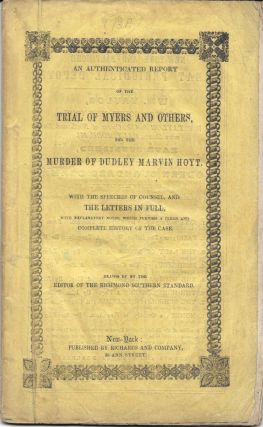 An AUTHENTICATED REPORT Of The TRIAL Of MYERS And OTHERS, for the Murder of Dudley Marvin Hoyt.;...