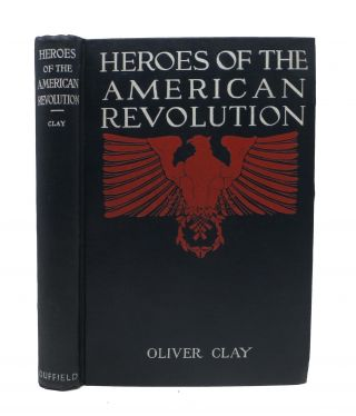 HEROES Of The AMERICAN REVOLUTION. Oliver Clay