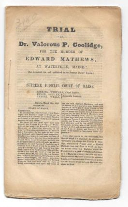 TRIAL Of DR. VALOROUS [sic] P. COOLIDGE, For The MURDER Of EDWARD MATHEWS, at Waterville, Maine.; (As Reported for and published in the Boston Daily Times.). Valoros P. - Defendant. Mathews Coolidge, Edward - Victim.