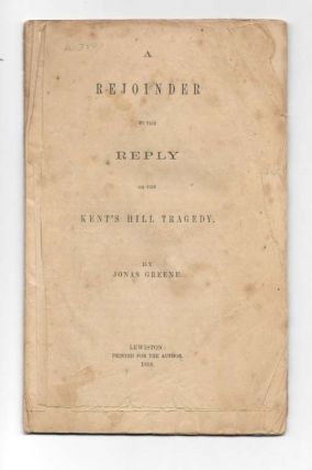 A REJOINDER To The REPLY On The KENT'S HILL TRAGEDY. Jonas. Greene Greene, Martha Louise, 1844 -...