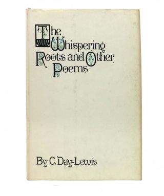 The WHISPERING ROOTS And OTHER POEMS. Day-Lewis, ecil 1904 - 1972.