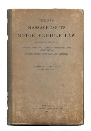 The NEW MASSACHSETTS MOTOR VEHICLE LAW; Arranged for the Use of Owners, Dealers, Garages, Operators, and Chauffeurs Courts, Public Officials, and Lawyers. Early Automotive Literature, Charles J. Babbitt.