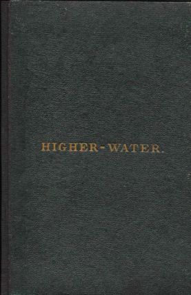 The SONG Of HIGHER - WATER. Heny Wadsworth. 1807 - 1882 Longfellow, James Ward, arner. 1817? - 1897.