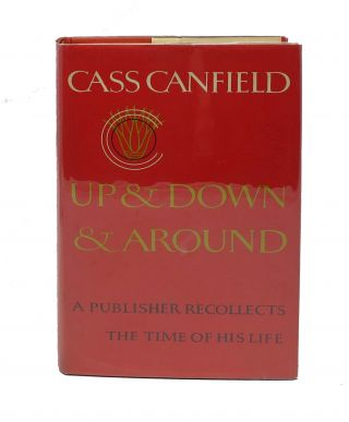 UP & DOWN & AROUND. A Publisher Recollects The Time of His Life. Cass Canfield