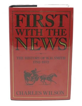 FIRST With The NEWS. The History of W. H. Smith 1792 - 1972. Charles Wilson