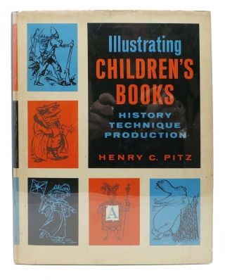 ILLUSTRATING CHILDREN'S BOOKS. History. Technique. Production. Henry C. Pitz