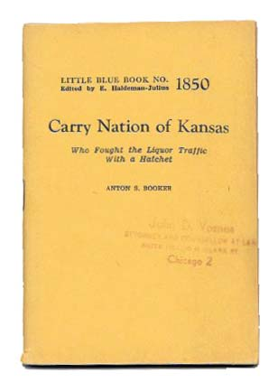 CARRY NATIONS Of KANSAS.; Who Fought the Liquor Traffic with a Hatchet. Anton S. Booker