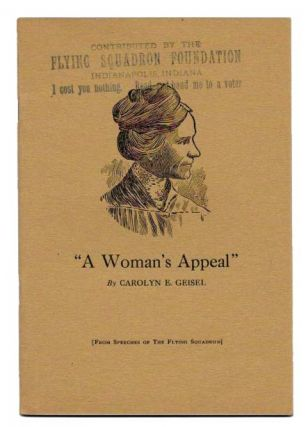 """A WOMAN'S APPEAL""; From Speeches of The Flying Squadron. Temperance, Carolyn E. - Geisel"