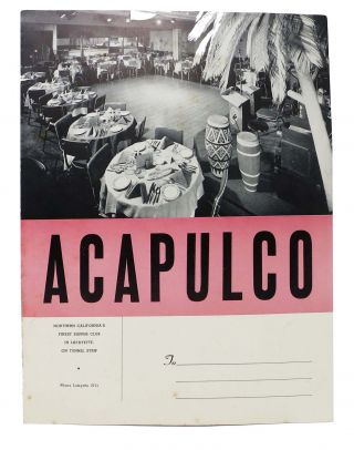 ACAPULCO.; Northern California's Finest Supper Club in Lafayette, on Tunnel Strip. Restaurant...