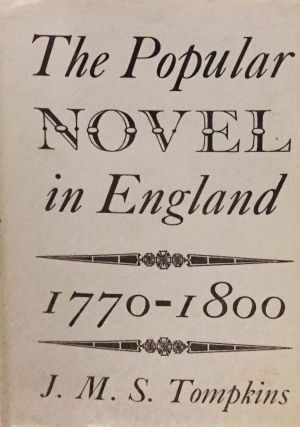 The POPULAR NOVEL In ENGLAND 1770 - 1800. J. M. S. Tompkins