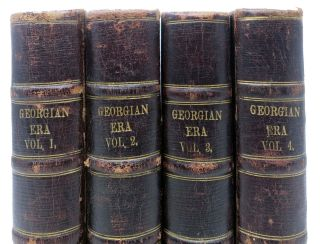 The GEORGIAN ERA: Memoirs of the Most Eminent Persons, Who Have Flourished in Great Britain, From the Accession of George the First to the Demise of George the Fourth. In Four Volumes.
