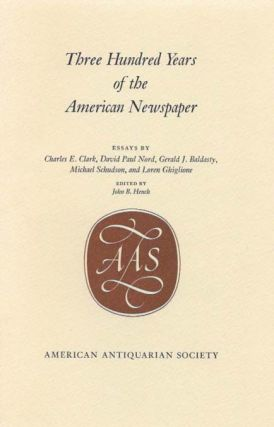 THREE HUNDRED YEARS Of The AMERICAN NEWSPAPER. Essays. John B. - Hench.