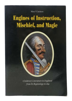 ENGINES Of INSTRUCTION, MISCHIEF, And MAGIC.; Children's Literature in England from Its Beginnings to 1839. Mary V. Jackson.