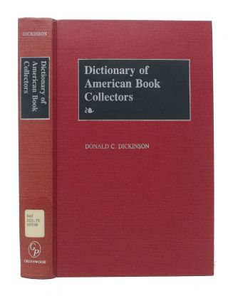 DICTIONARY Of AMERICAN BOOK COLLECTORS. Donald C. Dickinson.