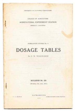 DOSAGE TABLES. Fumigation Studies No. 5. Bulletin No. 220.; University of California Publications. College of Agriculture. Agricultural Experiment Station. Charles. William. 1865 - 1940 Woodworth.