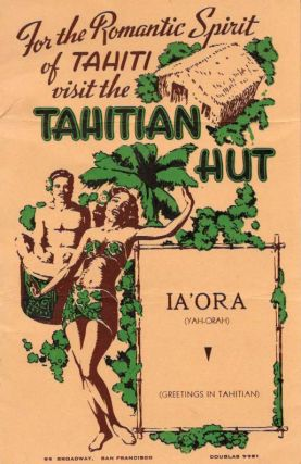 For The ROMANTIC SPIRIT Of TAHITI VISIT The TAHITIAN HUT.; 99 Broadway, San Francisco Douglas...