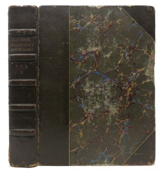 The OLD BOOK COLLECTOR'S MISCELLANY (Volume One); Or, a Collection of Readable Reprints of...