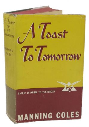 A TOAST To TOMORROW. Adelaide Frances Oke Manning, Cyril Henry Coles