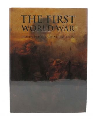 The FIRST WORLD WAR. Robin Prior, Trevor Wilson
