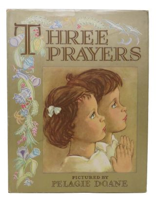 THREE PRAYERS For CHILDREN.; Now I Lay Me Down * The Lord's Prayer * Heavenly Father. Childrens' Literature, Pelagie - Illustrator Doane.
