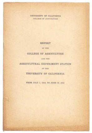 REPORT Of The COLLEGE Of AGRICULTURE And The AGRICULTURAL EXPERIMENT STATION of the University of California from July 1, 1914, to June 30, 1915.; University of California Publications. Calfornia Local History, Hon. A. Lowndes - Chair of Committee on Agriculture Scott.