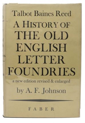 A HISTORY Of The OLD ENGLISH LETTER FOUNDRIES.; With Notes Historical and Bibliographical on the Rise and Progress of English Typography. A New Edition Revised and Enlarged by A. F. Johnson. Talbot Baines. Johnson Reed, A. F. - Contributor.