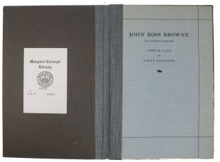 CHECK-LIST Of FIRST EDITIONS Of The WORKS Of JOHN ROSS BROWNE; CALIFORNIA PIONEER.; With a Chronology 1821 - 1872.