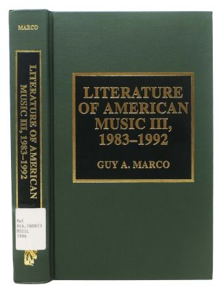 LITERATURE Of AMERICAN MUSIC III, 1983 - 1992. Guy A. Marco
