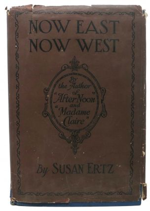 NOW EAST, NOW WEST. Susan Ertz.